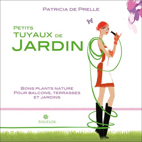 SOLIFLOR EDITIONS :  Petits tuyaux de jardin ( Patricia de Prelle )